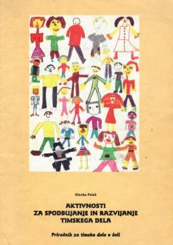 Naslovnica za Aktivnosti za spodbujanje in razvijanje timskega dela: priročnik za timsko delo v šoli
