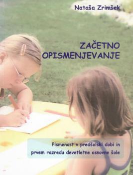 Naslovnica za Začetno opismenjevanje: pismenost v predšolski dobi in prvem razredu devetletne osnovne šole