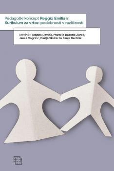 Naslovnica za Pedagoški koncept Reggio Emilia in Kurikulum za vrtce: podobnosti v različnosti