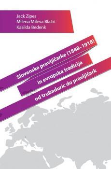 Naslovnica za Slovenske pravljičarke (1848-1918) in evropska tradicija od trubaduric do pravljičark