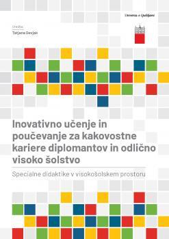 Naslovnica za Inovativno učenje in poučevanje za kakovostne kariere diplomantov in odlično visoko šolstvo: specialne didaktike v visokošolskem prostoru