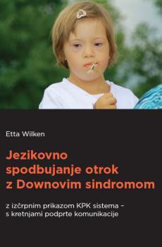 Naslovnica za Jezikovno spodbujanje otrok z Downovim sindromom z izčrpnim prikazom KPK sistema – s kretnjami podprte komunikacije