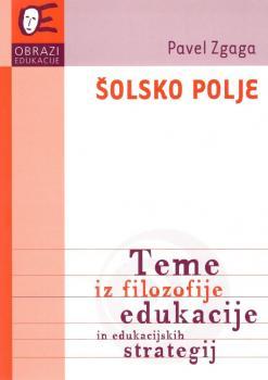 Naslovnica za Šolsko polje: teme iz filozofije edukacije in edukacijskih strategij