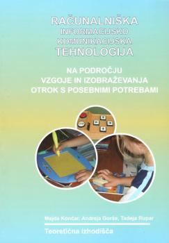Naslovnica za Računalniško informacijsko-komunikacijska tehnologija na področju vzgoje in izobraževanja otrok s posebnimi potrebami: teoretska izhodišča