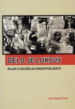 Naslovnica za Delo je luksus: mladi o izkušnjah brezposelnosti