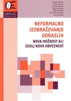 Naslovnica za Neformalno izobraževanje odraslih: nova možnost ali zgolj nova obveznost