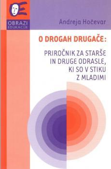 Naslovnica za O drogah drugače: priročnik za starše in druge odrasle, ki so v stiku z mladimi