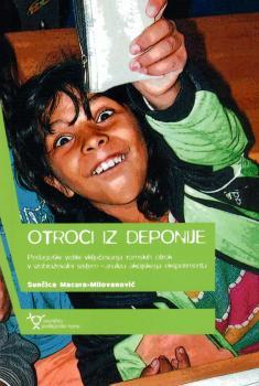 Naslovnica za Otroci iz Deponije: pedagoški vidiki vključevanja romskih otrok v izobraževalni sistem – analiza akcijskega eksperimenta