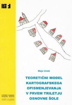 Naslovnica za Teoretični model kartografskega opismenjevanja v prvem triletju osnovne šole