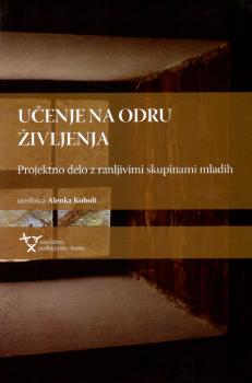 Naslovnica za Učenje na odru življenja: projektno delo z ranljivimi skupinami mladih