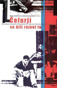 Naslovnica za Čefurji so bili rojeni tu: življenje mladih priseljencev druge generacije v Ljubljani