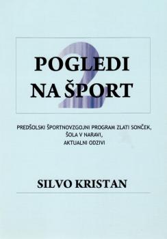 Naslovnica za Pogledi na šport 2: predšolski športnovzgojni program Zlati sonček, šola v naravi, aktualni odzivi